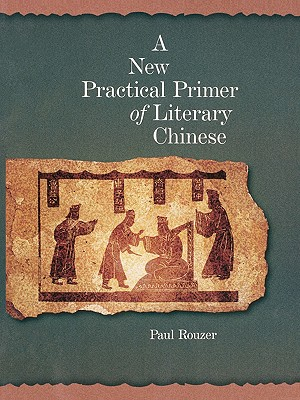 A New Practical Primer of Literary Chinese By Rouzer, Paul