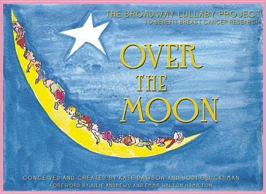 The Broadway Lullabye Project By Dawson, Kate (COM)/ Glucksman, Jodi (COM)/ Andrews, Julie (FRW)/ Hamilton, Emma Walton (FRW)